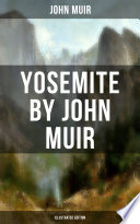 YOSEMITE by John Muir  Illustrated Edition