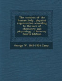 The Wonders of the Human Body  Physical Regeneration According to the Laws of Chemistry and Physiology   Primary Source Edition