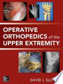 Operative Orthopedics of the Upper Extremity