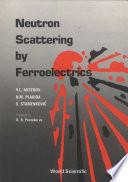 Neutron Scattering by Ferroelectrics