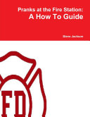 Pranks at the Fire Station  A How To Guide