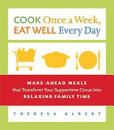 Cook Once a Week  Eat Well Every Day
