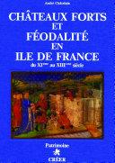Châteaux forts et féodalité en Ile de France, du XIème au XIIIème siècle