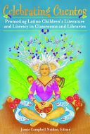 Celebrating Cuentos  Promoting Latino Children s Literature and Literacy in Classrooms and Libraries