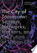 The City of Tomorrow  : Sensors, Networks, Hackers, and the Future of Urban Life