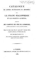 Catalogue de livres manuscrits et imprimés sur la Franc-Maçonnerie et les sociétés secrètes, provenant du cabinet de feu M. Lerouge, officier dignitaire de la plupart desdites sociétés