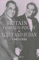 Britain's Foreign Policy in Egypt and Sudan, 1947-1956