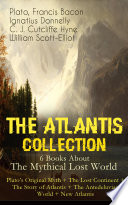 THE ATLANTIS COLLECTION   6 Books About The Mythical Lost World  Plato s Original Myth   The Lost Continent   The Story of Atlantis   The Antedeluvian World   New Atlantis Book