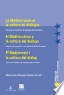 La Méditerranée et la culture du dialogue/el Mediterráneo y la cultura del diálogo/el Mediterrani i la cultura del Diáleg  : Lieux de rencontre et de mémoire des Européens/Lugares de encuentro y de memoria de los Europeos/Punts de trobada i de memòria dels Europeus