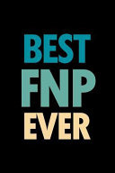 Best Fnp Ever  Blank Lined Nursing Humor Themed Family Nurse Practitioner Journal and Notebook to Write In  With a Practical and Vers