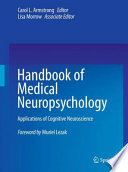 """Handbook of Medical Neuropsychology: Applications of Cognitive Neuroscience"" by Carol L. Armstrong, Lisa Morrow"