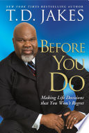 """Before You Do: Making Great Decisions That You Won't Regret"" by T.D. Jakes"