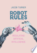 """Robot Rules: Regulating Artificial Intelligence"" by Jacob Turner"