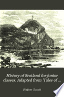 History of Scotland for junior classes. Adapted from 'Tales of a grandfather'.