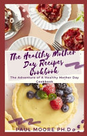 The Healthy Mother Day Recipes Cookbook