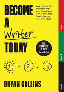 Become a Writer Today: The Complete Series: Book 1: Yes, You Can Write! - Book 2: The Savvy Writer's Guide to Productivity - Book 3: The Art