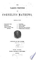 The Various Writings of Cornelius Mathews ...