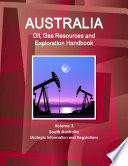 Australia Oil  Gas Resources And Exploration Handbook Volume 3 South Australia   Strategic Information And Regulations