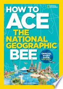 How to Ace the National Geographic Bee  Official Study Guide  Fifth Edition