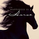 Happiness Is a Horse