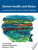 """Storied Health and Illness: Communicating Personal, Cultural, and Political Complexities"" by Jill Yamasaki, Patricia Geist-Martin, Barbara F. Sharf"