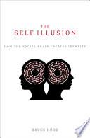 The Self Illusion