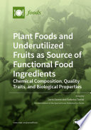 Plant Foods and Underutilized Fruits as Source of Functional Food Ingredients
