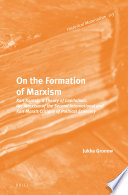 On the formation of Marxism : Karl Kautsky's theory of capitalism, the Marxism of the Second International and Karl Marx's Critique of political economy