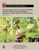 The Ongoing Insurgency In Southern Thailand Trends In Violence Counterinsurgency Operations And The Impact Of National Politics Book