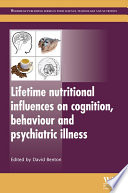 Lifetime Nutritional Influences on Cognition  Behaviour and Psychiatric Illness Book