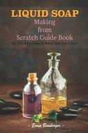 Liquid Soap Making From Scratch Guide Book