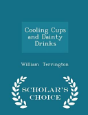 Cooling Cups and Dainty Drinks   Scholar s Choice Edition