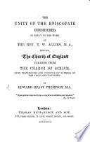 The Unity of the Episcopate Considered  in Reply to the Work of the Rev  T  W  Allies  Entitled    The Church of England Cleared from the Charge of Schism