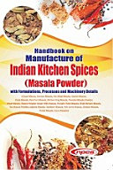 Handbook on Manufacture of Indian Kitchen Spices  Masala Powder  with Formulations  Processes and Machinery Details  2nd Revised Edition