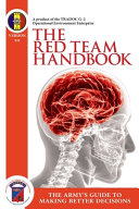 The Red Team Handbook - The Army's Guide to Making Better Decisions