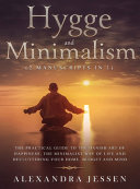 Hygge and Minimalism  2 Manuscripts in 1  The Practical Guide to The Danish Art of Happiness  The Minimalist Way of Life and Decluttering Your Home  Budget and Mind