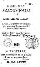 Discours anatomiques de M. Lamy, reveus et augmentés de toutes les plus curieuses découvertes des anatomistes modernes. Plusieurs lettres du mesme auteur et ses réflexions sur ses discours