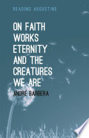 On Faith  Works  Eternity and the Creatures We Are
