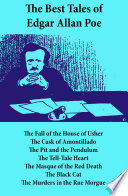 The Best Tales of Edgar Allan Poe  The Tell Tale Heart  The Fall of the House of Usher  The Cask of Amontillado  The Pit and the Pendulum  The Tell Tale Heart  The Masque of the Red Death  The Black Cat  The Murders in the Rue Morgue
