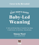 The Busy Mom   s Guide to Baby Led Weaning