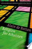 Religion für Atheisten  : vom Nutzen der Religion für das Leben