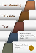 Transforming Talk into Text   Argument Writing  Inquiry  and Discussion  Grades 6 12