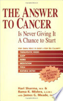 """""""The Answer to Cancer: Is Never Giving It a Chance to Start"""" by Hari Sharma, Rama Mishra, James G. Meade"""