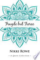 Fragile but Fierce