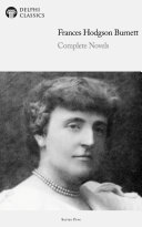 Delphi Complete Novels of Frances Hodgson Burnett (Illustrated) ebook