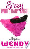 Sissy White Baby Angel  Man in Panties  Book PDF