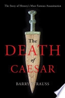 The death of Caesar : the story of history's most famous assassination / Barry Strauss.