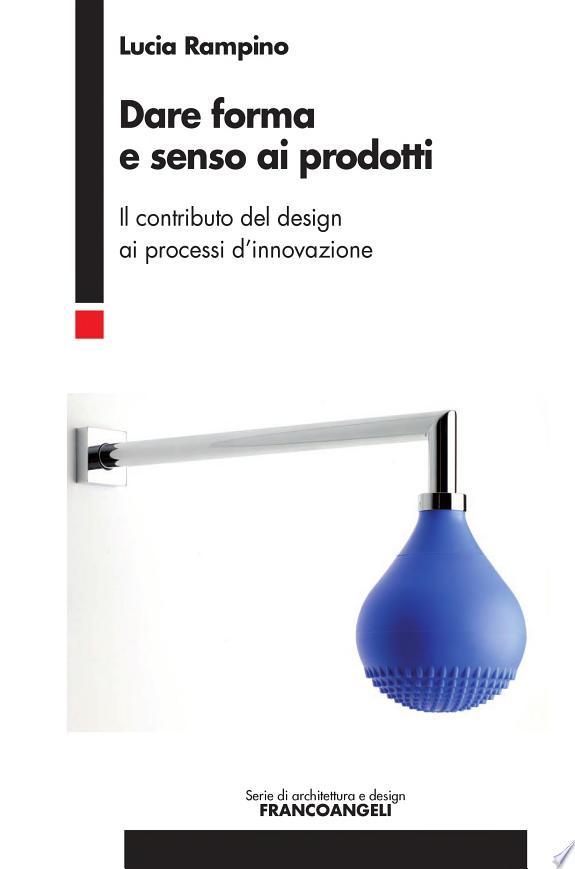 Dare forma e senso ai prodotti. Il contributo del design ai processi d'innovazione
