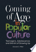 Coming of Age in Popular Culture: Teenagers, Adolescence, and the Art of Growing Up