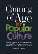 Coming of Age in Popular Culture: Teenagers, Adolescence, and the Art of Growing Up Pdf/ePub eBook